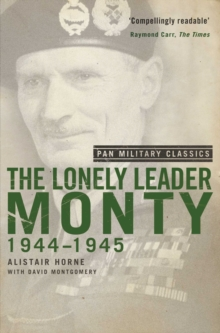 The Lonely Leader : Monty 1944-45 (Pan Military Classic Series), Paperback / softback Book