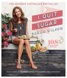 I Quit Sugar : Your Complete 8-Week Detox Program and Cookbook, Paperback / softback Book