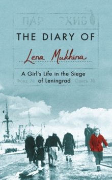 The Diary of Lena Mukhina : A Girl's Life in the Siege of Leningrad, Hardback Book