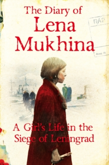 The Diary of Lena Mukhina : A Girl's Life in the Siege of Leningrad, Paperback Book