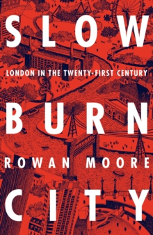 Slow Burn City : London in the Twenty-First Century, Hardback Book