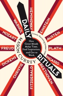Daily Rituals : How Great Minds Make Time, Find Inspiration, and Get to Work, Paperback / softback Book