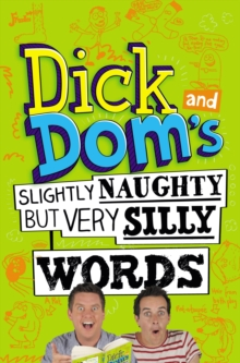 Dick and Dom's Slightly Naughty but Very Silly Words, Paperback / softback Book