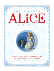 The Complete Alice : Alice's Adventures in Wonderland and Through the Looking-Glass and What Alice Found There, Hardback Book