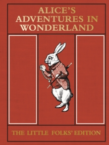 Alice's Adventures in Wonderland: the Little Folks' Edition, Hardback Book