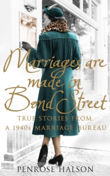 Marriages are Made in Bond Street : True Stories from a 1940s Marriage Bureau, Hardback Book