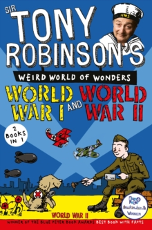 Sir Tony Robinson's Weird World of Wonders : World War I and World War II, Paperback Book