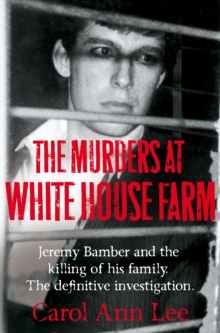 The Murders at White House Farm : The Shocking True Story of Jeremy Bamber and the Killing of His Family, Paperback Book