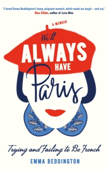 We'll Always Have Paris : Trying and Failing to be French, Hardback Book