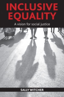 Inclusive equality : A vision for social justice, Paperback / softback Book