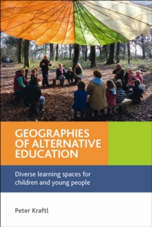 Geographies of alternative education : Diverse learning spaces for children and young people, Paperback / softback Book
