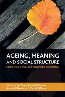 Ageing, meaning and social structure : Connecting critical and humanistic gerontology, Paperback / softback Book