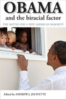 Obama and the Biracial Factor : The Battle for a New American Majority, Paperback Book