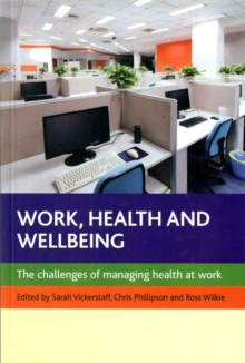 Work, health and wellbeing : The challenges of managing health at work, Paperback / softback Book