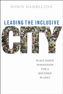 Leading the inclusive city : Place-based innovation for a bounded planet, Paperback / softback Book