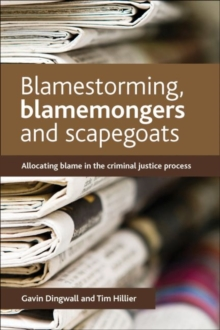 Blamestorming, blamemongers and scapegoats : Allocating blame in the criminal justice process, Paperback / softback Book