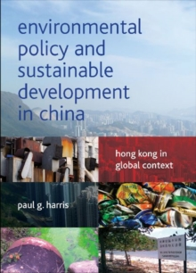 Environmental Policy and Sustainable Development in China : Hong Kong in Global Context, Paperback Book