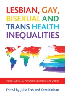 Lesbian, gay, bisexual and trans health inequalities : International perspectives in social work, Paperback Book