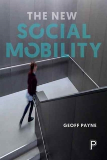 The new social mobility : How the politicians got it wrong, Paperback / softback Book