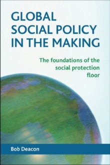 Global social policy in the making : The foundations of the social protection floor, Paperback / softback Book