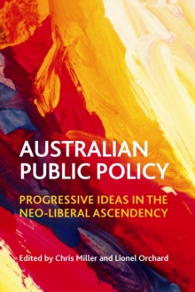Australian Public Policy : Progressive Ideas in the Neo-Liberal Ascendency, Hardback Book