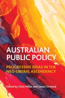 Australian public policy : Progressive ideas in the neoliberal ascendency, Paperback / softback Book