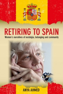 Retiring to Spain : Women's Narratives of Nostalgia, Belonging and Community, Hardback Book