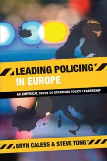 Leading policing in Europe : An empirical study of strategic police leadership, Paperback / softback Book