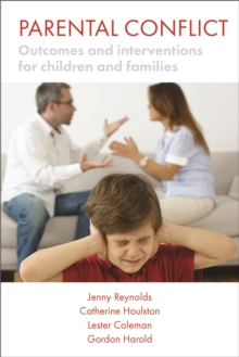 Parental conflict : Outcomes and interventions for children and families, Paperback / softback Book
