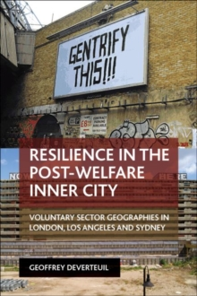 Resilience in the post-welfare inner city : Voluntary sector geographies in London, Los Angeles and Sydney, Paperback / softback Book