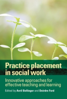 Practice placement in social work : Innovative approaches for effective teaching and learning, Paperback / softback Book
