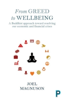 From Greed to Wellbeing : A Buddhist Approach to Resolving Our Economic and Financial Crises, Paperback Book