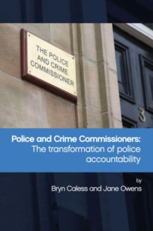 Police and Crime Commissioners : The transformation of police accountability, Paperback / softback Book