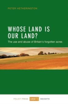 Whose Land is Our Land? : The Use and Abuse of Britain's Forgotten Acres, Paperback Book