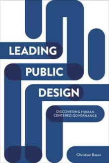 Leading public design : Discovering human-centred governance, Paperback / softback Book