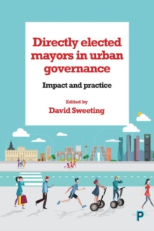 Directly Elected Mayors in Urban Governance : Impact and Practice, Hardback Book