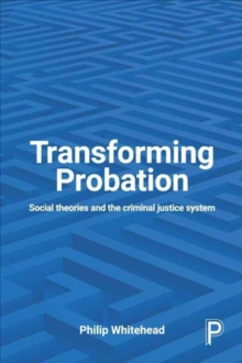 Transforming Probation : Social Theories and the Criminal Justice System, Paperback Book