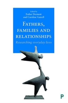 Fathers, families and relationships : Researching everyday lives, Paperback / softback Book