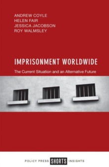 Imprisonment Worldwide : The Current Situation and an Alternative Future, Paperback Book