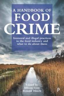 A handbook of food crime : Immoral and illegal practices in the food industry and what to do about them, Hardback Book