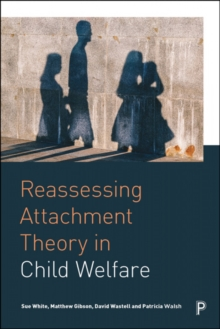 Reassessing Attachment Theory in Child Welfare, Paperback / softback Book