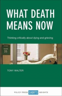 What death means now : Thinking critically about dying and grieving, Paperback / softback Book