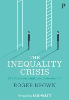 The inequality crisis : The facts and what we can do about it, Paperback / softback Book