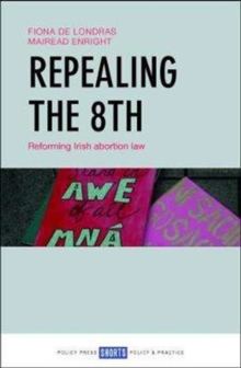 Repealing the 8th : Reforming Irish abortion law, Paperback / softback Book