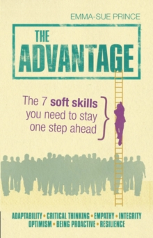 The Advantage : The 7 soft skills you need to stay one step ahead, Paperback / softback Book