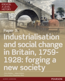 Edexcel A Level History, Paper 3: Industrialisation and social change in Britain, 1759-1928: forging a new society Student Book + ActiveBook, Mixed media product Book