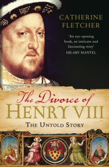 The Divorce of Henry VIII : The Untold Story, EPUB eBook