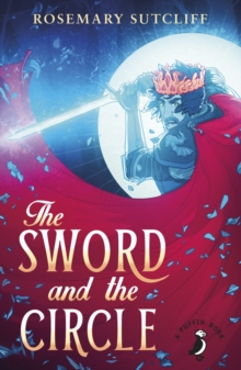 The Sword And The Circle : King Arthur and the Knights of the Round Table, EPUB eBook