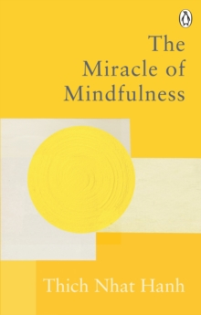 The Miracle Of Mindfulness : The Classic Guide to Meditation by the World's Most Revered Master, EPUB eBook