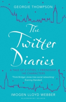 The Twitter Diaries : A Tale of 2 Cities, 1 Friendship, 140 Characters, Paperback Book